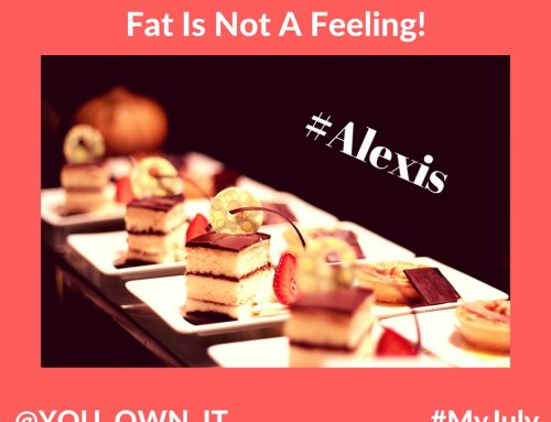 Fat Is Not A Feeling!
